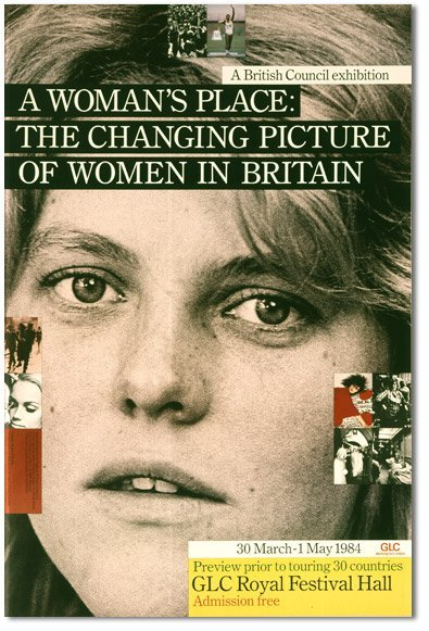 <p style=&#34;text-align: justify;&#34;>A Woman's Place: The Changing Picture of Women in Britain, The British Council, 1984. Poster. Design by Richard Hollis</p>